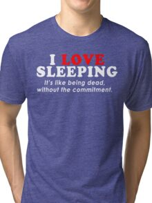 I Love Sleeping Its Like Being Dead Without The Commitment Funny Geek Nerd Tri-blend T-Shirt
