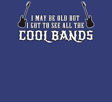 I May Be Old But I Got To See All The Cool Bands Funny Geek Nerd T-Shirt