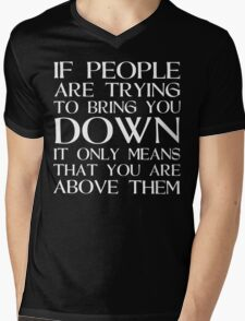 If people are trying to bring you down it only means that you are above them Funny Geek Nerd Mens V-Neck T-Shirt