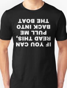 If you can read this, pull me back into the boat Funny Geek Nerd Unisex T-Shirt