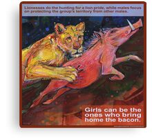 She brings home the bacon (Lion) Canvas Print