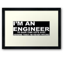 I'm an engineer to save time let's just assume that i'm never wrong Funny Geek Nerd Framed Print