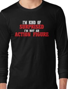 I'm kind of surprised i'm not an action figure Funny Geek Nerd Long Sleeve T-Shirt