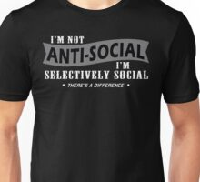 Im Not Anti Social Im Selectively Social Theres A Difference Funny Geek Nerd Unisex T-Shirt