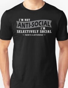 Im Not Anti Social Im Selectively Social Theres A Difference Funny Geek Nerd T-Shirt