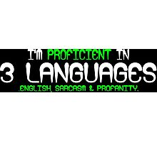 I'm proficient in 3 languages english sarcasm and profanity Funny Geek Nerd Photographic Print