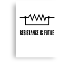Resistance is futile - black foreground Canvas Print