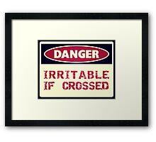 DANGER - Irritable if crossed Framed Print