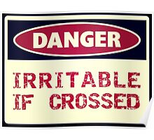 DANGER - Irritable if crossed Poster