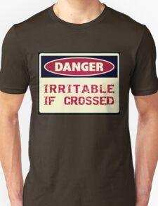 DANGER - Irritable if crossed T-Shirt