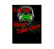 Let The Beat Take Over Art Print