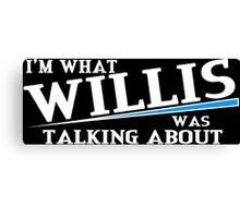 I'm what willis was talking about Funny Geek Nerd Canvas Print