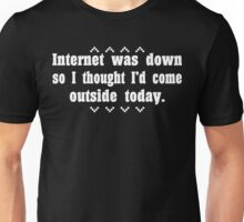 Internet was down so i thought i'd come out side today Funny Geek Nerd Unisex T-Shirt