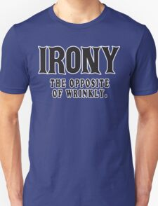 Irony The Opposite Of Wrinkly Funny Geek Nerd T-Shirt