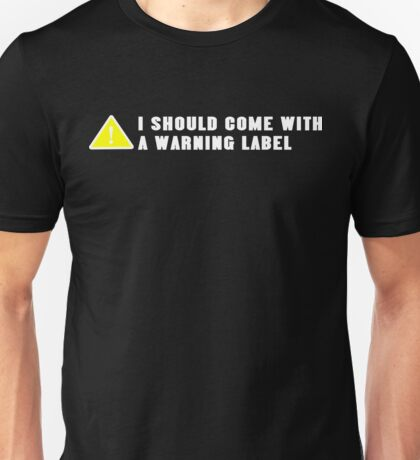 Ishould come with a warning label Funny Geek Nerd Unisex T-Shirt