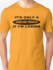 It's only a gambling problem if i'm losing Funny Geek Nerd T-Shirt