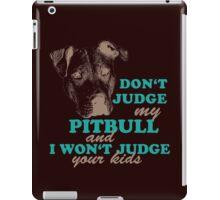 dont judge my pitbull and i won't judge your kids iPad Case/Skin