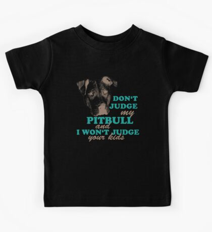 dont judge my pitbull and i won't judge your kids Kids Tee