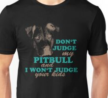 dont judge my pitbull and i won't judge your kids Unisex T-Shirt