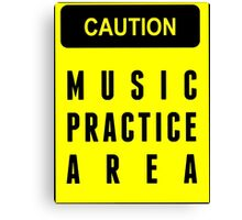 Caution, music practice area Canvas Print