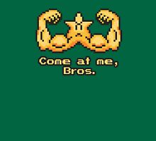 Come at me, Bros. T-Shirt