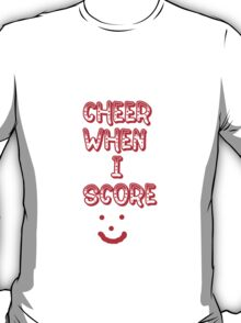 cheers when i score T-Shirt
