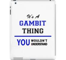 It's a GAMBIT thing, you wouldn't understand !! iPad Case/Skin