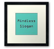 mindless slogan Framed Print