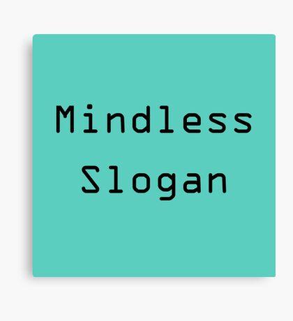 mindless slogan Canvas Print