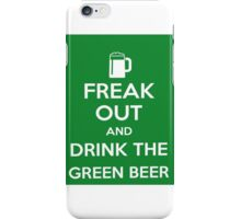 Keep Calm>Freak Out And Drink The Green Beer  iPhone Case/Skin