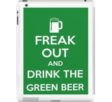 Keep Calm>Freak Out And Drink The Green Beer  iPad Case/Skin