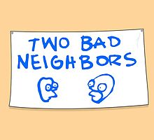 Two Bad Neighbors by See My Shirt