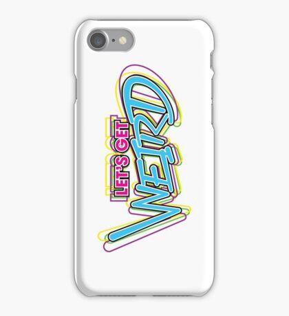 Let's Get Weird (Variant) iPhone Case/Skin