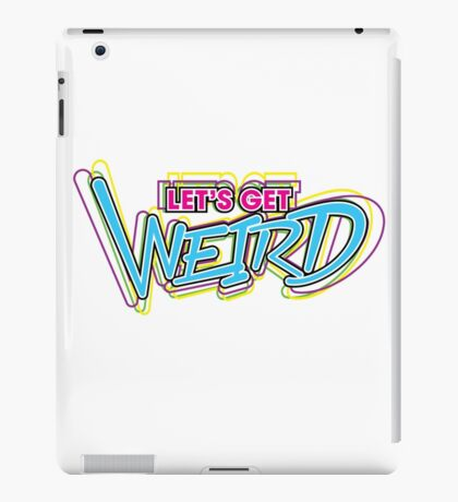 Let's Get Weird (Variant) iPad Case/Skin