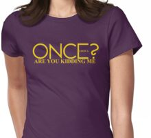 Once Upon A Are You Kidding Me? Womens Fitted T-Shirt
