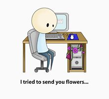 I tried to send you flowers... Unisex T-Shirt