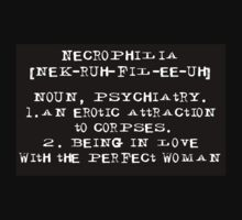 Necrophilia - Being in Love with the Perfect Woman by aholetees
