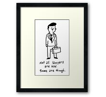 Not all lawyers are bad, some are though Framed Print