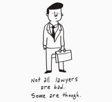 Not all lawyers are bad, some are though by DiabolickalPLAN