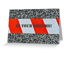 Red warning tape - In your dreams! Greeting Card