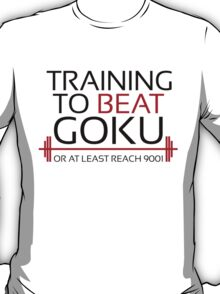 Training to beat Goku - 9001 T-Shirt