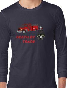 death by trade fireman Long Sleeve T-Shirt
