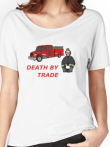 death by trade fireman Women's Relaxed Fit T-Shirt