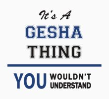 It's a GESHA thing, you wouldn't understand !! by thinging