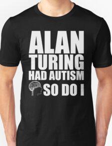 AUTISM AWARE - Alan Turing had Autism SO DO I T-Shirt
