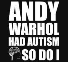 AUTISM AWARE - Andy Warhol  HAD AUTISM SO DO I by AutismAware