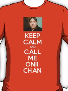 KEEP CALM and CALL ME ONII CHAN T-Shirt
