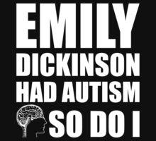 AUTISM AWARE - Emily Dickinson HAD AUTISM SO DO I T-Shirt