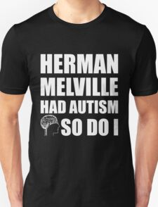 AUTISM AWARE - Herman Melville HAD AUTISM SO DO I T-Shirt