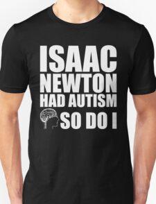 AUTISM AWARE - Isaac Newton HAD AUTISM SO DO I T-Shirt